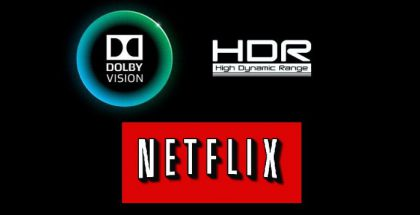 Netflix + HDR + Dolby Vision.