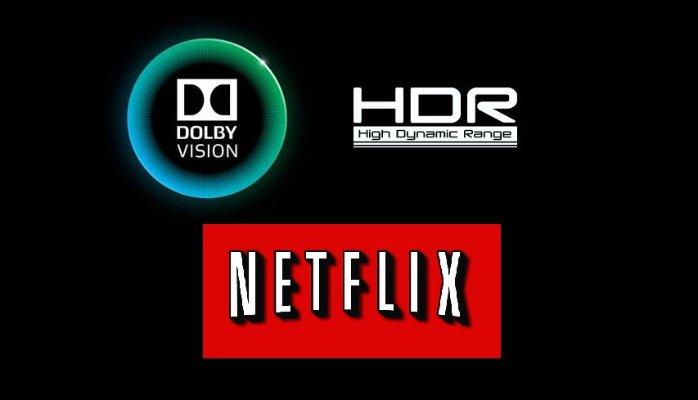 Netflix + HDR + Dolby Vision.